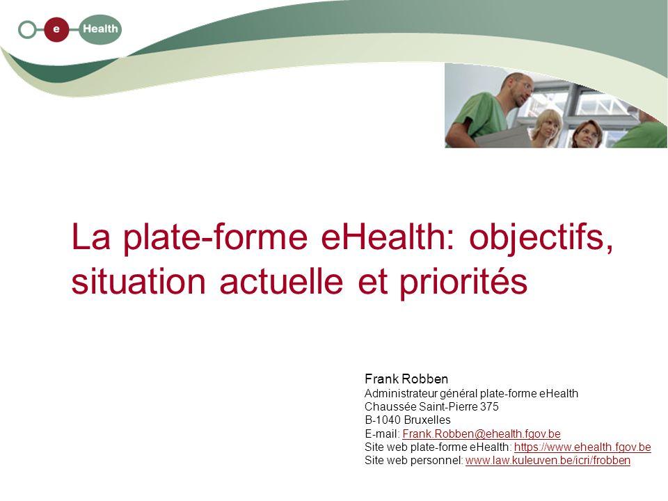 2 26/11/2008 Structure de l exposé 1.quelques évolutions dans les soins de santé 2.but de la plate-forme eHealth 3.principes de la plate-forme eHealth 4.la plate-forme eHealth comme organisation 5.le Comité sectoriel de la sécurité sociale et de la santé 6.plate-forme de collaboration et standards 7.situation actuelle de la plate-forme eHealth 8.proposition de priorités 2009-2011 9.avantages de la plate-forme eHealth pour les patients, les prestataires de soins et les autorités 10.facteurs de succès critiques