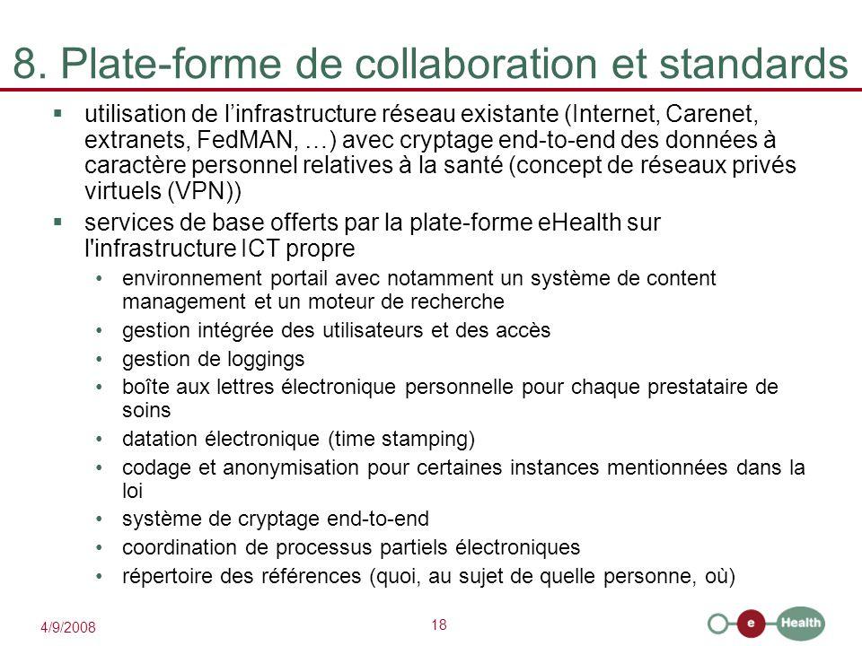18 4/9/2008 8. Plate-forme de collaboration et standards  utilisation de l'infrastructure réseau existante (Internet, Carenet, extranets, FedMAN, …)