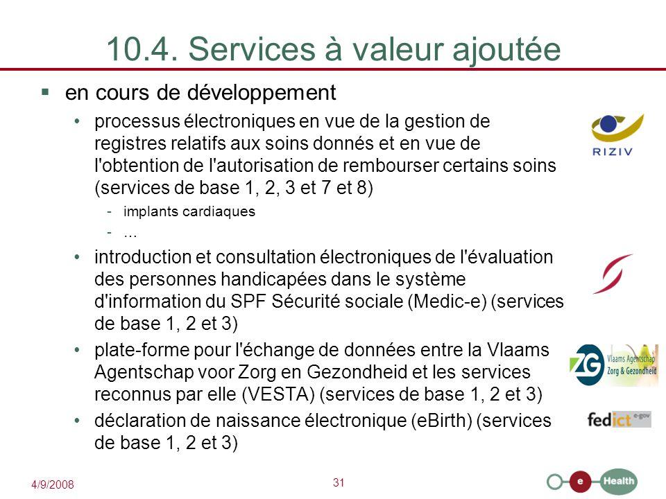 31 4/9/2008 10.4. Services à valeur ajoutée  en cours de développement processus électroniques en vue de la gestion de registres relatifs aux soins d