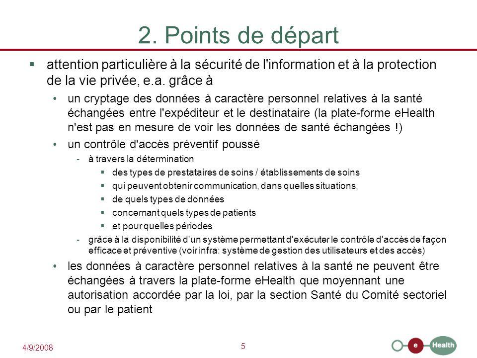 5 4/9/2008 2. Points de départ  attention particulière à la sécurité de l'information et à la protection de la vie privée, e.a. grâce à un cryptage d