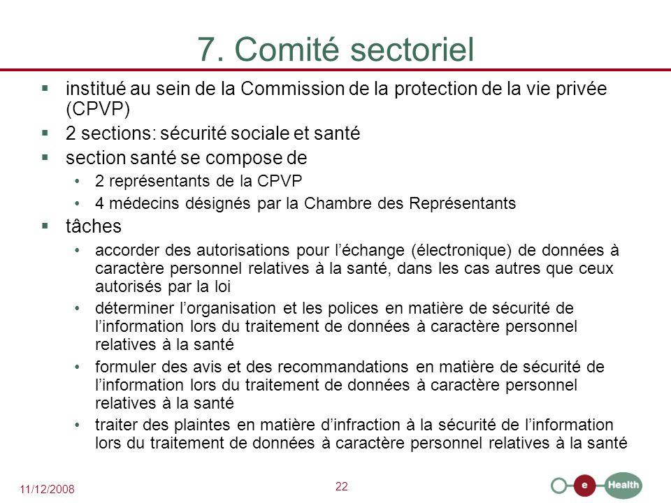 22 11/12/2008 7. Comité sectoriel  institué au sein de la Commission de la protection de la vie privée (CPVP)  2 sections: sécurité sociale et santé