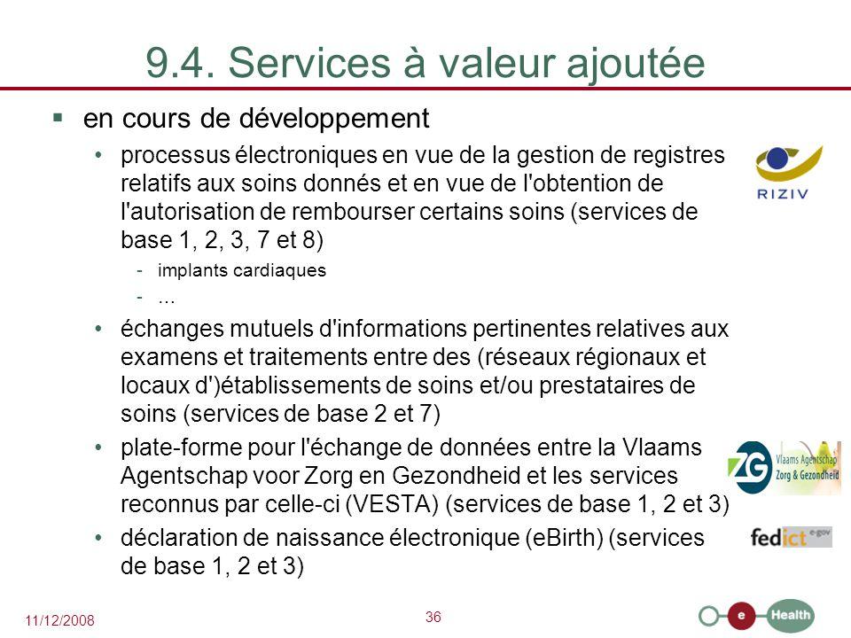36 11/12/2008 9.4. Services à valeur ajoutée  en cours de développement processus électroniques en vue de la gestion de registres relatifs aux soins