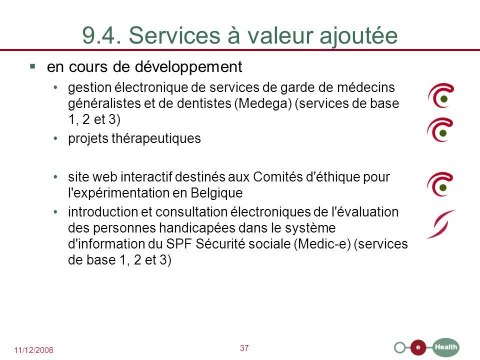 37 11/12/2008 9.4. Services à valeur ajoutée  en cours de développement gestion électronique de services de garde de médecins généralistes et de dent