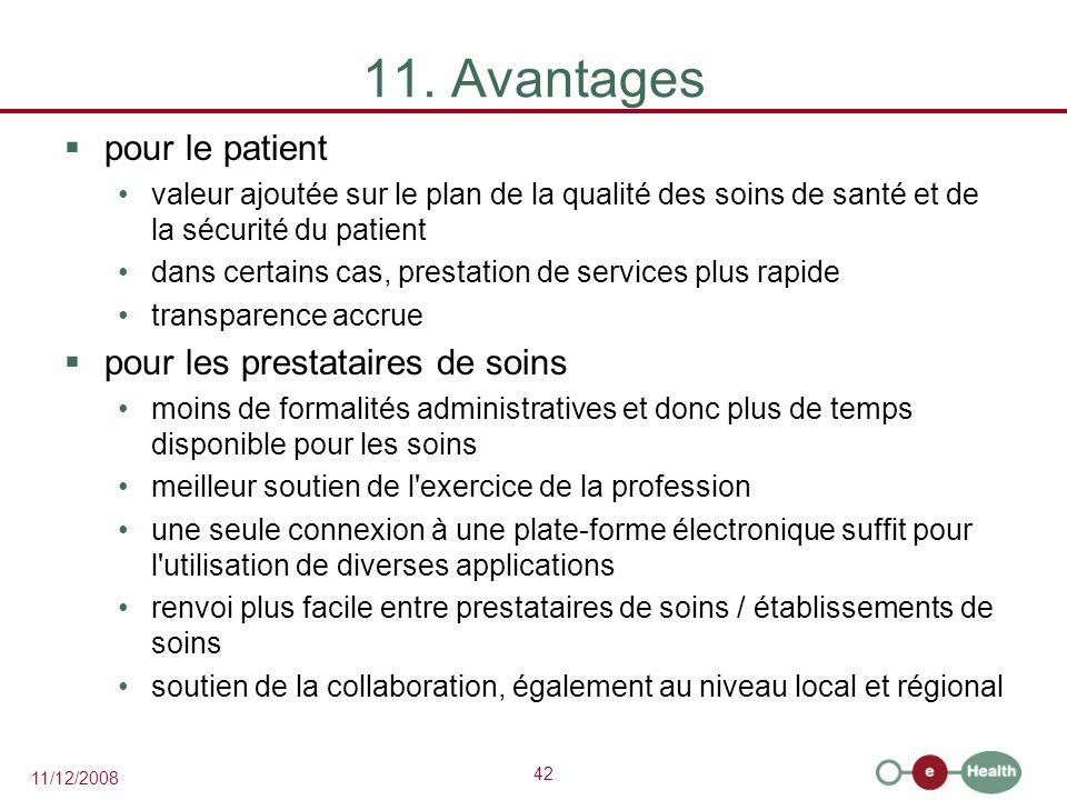 42 11/12/2008 11. Avantages  pour le patient valeur ajoutée sur le plan de la qualité des soins de santé et de la sécurité du patient dans certains c