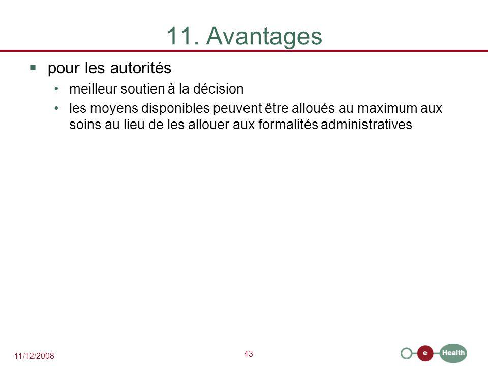 43 11/12/2008 11. Avantages  pour les autorités meilleur soutien à la décision les moyens disponibles peuvent être alloués au maximum aux soins au li