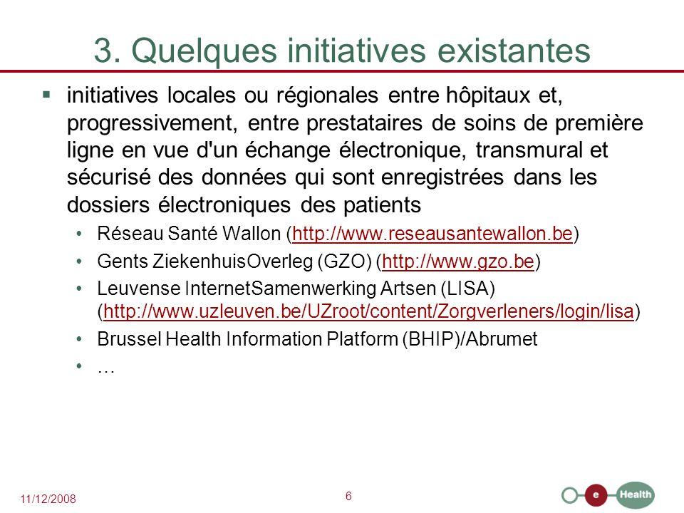 6 11/12/2008 3. Quelques initiatives existantes  initiatives locales ou régionales entre hôpitaux et, progressivement, entre prestataires de soins de