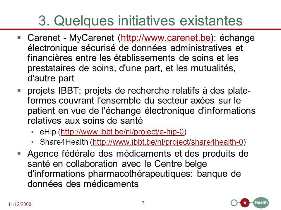 7 11/12/2008 3. Quelques initiatives existantes  Carenet - MyCarenet (http://www.carenet.be): échange électronique sécurisé de données administrative