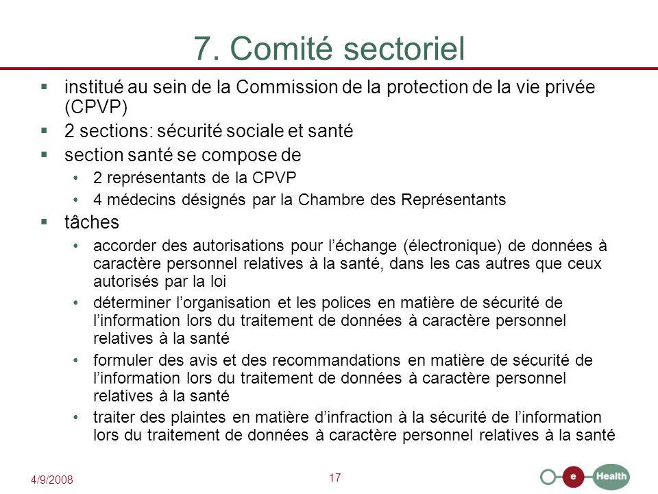 17 4/9/2008 7. Comité sectoriel  institué au sein de la Commission de la protection de la vie privée (CPVP)  2 sections: sécurité sociale et santé 