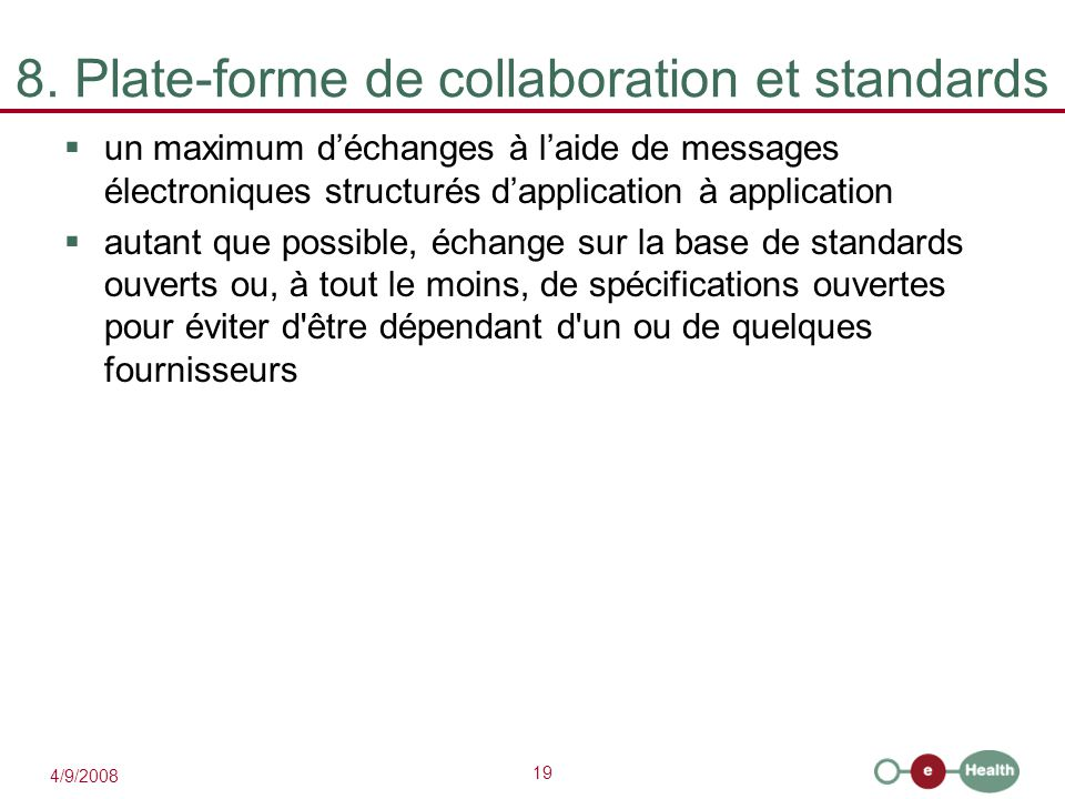 19 4/9/2008 8. Plate-forme de collaboration et standards  un maximum d'échanges à l'aide de messages électroniques structurés d'application à applica