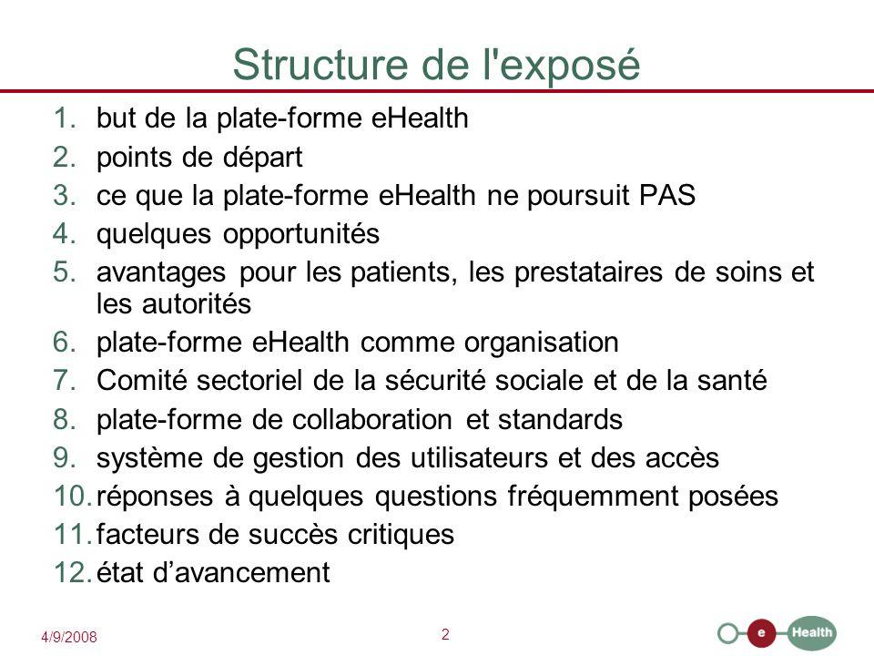 2 4/9/2008 Structure de l'exposé 1.but de la plate-forme eHealth 2.points de départ 3.ce que la plate-forme eHealth ne poursuit PAS 4.quelques opportu
