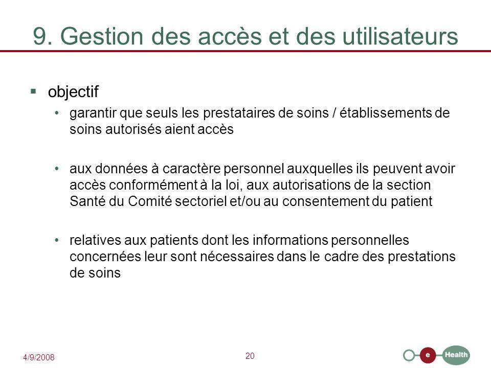 20 4/9/2008 9. Gestion des accès et des utilisateurs  objectif garantir que seuls les prestataires de soins / établissements de soins autorisés aient