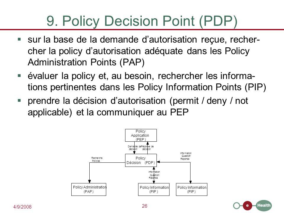 26 4/9/2008 9. Policy Decision Point (PDP)  sur la base de la demande d'autorisation reçue, recher- cher la policy d'autorisation adéquate dans les P