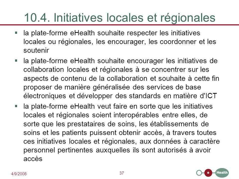 37 4/9/2008 10.4. Initiatives locales et régionales  la plate-forme eHealth souhaite respecter les initiatives locales ou régionales, les encourager,
