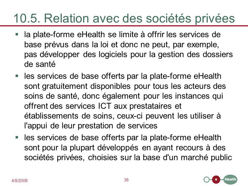 38 4/9/2008 10.5. Relation avec des sociétés privées  la plate-forme eHealth se limite à offrir les services de base prévus dans la loi et donc ne pe