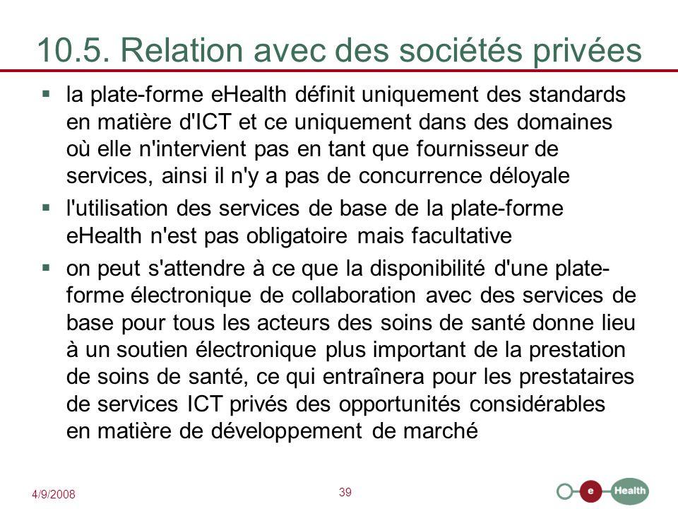 39 4/9/2008 10.5. Relation avec des sociétés privées  la plate-forme eHealth définit uniquement des standards en matière d'ICT et ce uniquement dans