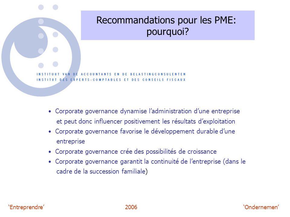 'Entreprendre'2006 'Ondernemen' Recommandations pour les PME: pourquoi? Corporate governance dynamise l'administration d'une entreprise et peut donc i