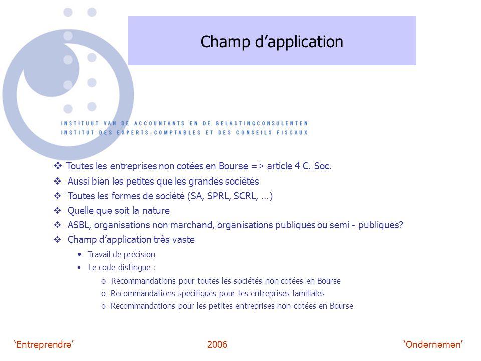 'Entreprendre'2006 'Ondernemen' Champ d'application  Toutes les entreprises non cotées en Bourse => article 4 C. Soc.  Aussi bien les petites que le