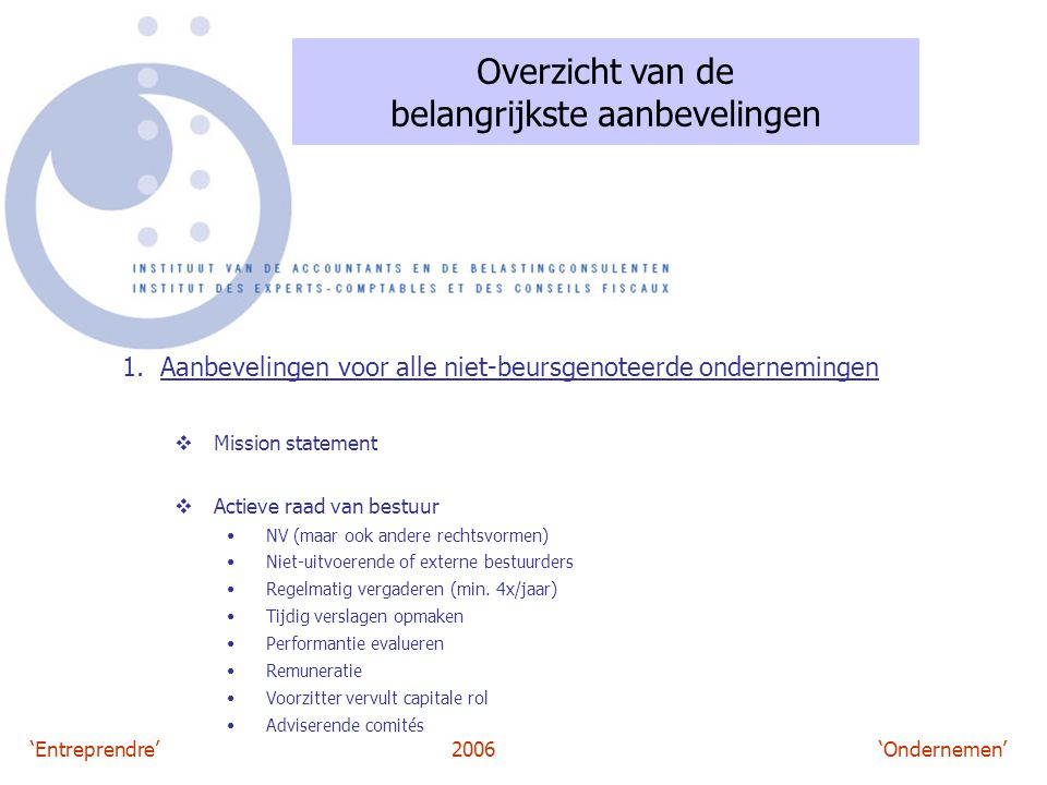 'Entreprendre'2006 'Ondernemen' Overzicht van de belangrijkste aanbevelingen 1. Aanbevelingen voor alle niet-beursgenoteerde ondernemingen  Mission s