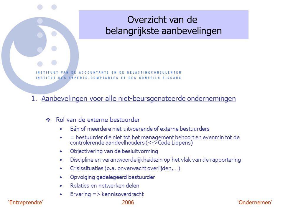 'Entreprendre'2006 'Ondernemen' Overzicht van de belangrijkste aanbevelingen 1. Aanbevelingen voor alle niet-beursgenoteerde ondernemingen  Rol van d