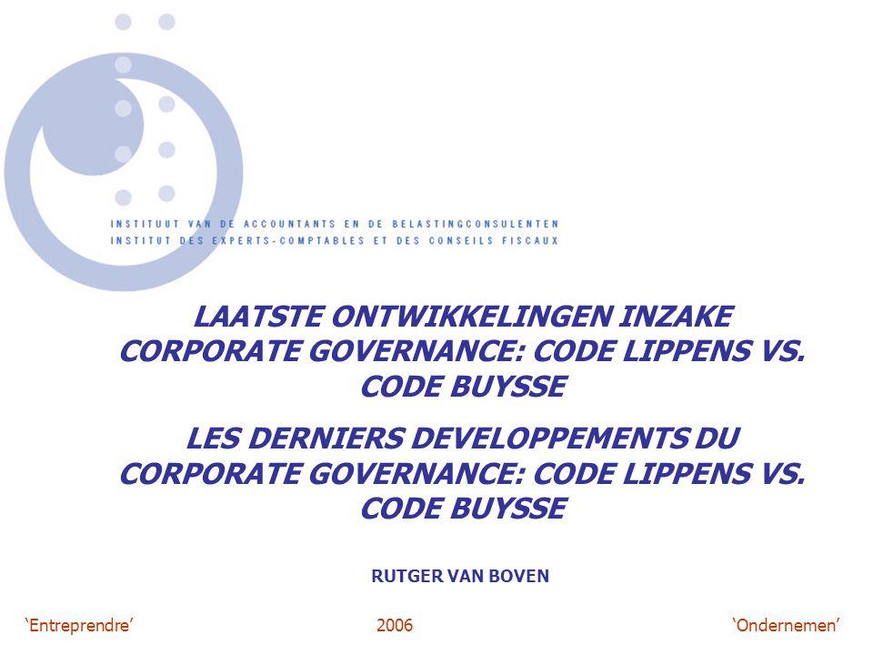 'Entreprendre'2006 'Ondernemen' LAATSTE ONTWIKKELINGEN INZAKE CORPORATE GOVERNANCE: CODE LIPPENS VS. CODE BUYSSE LES DERNIERS DEVELOPPEMENTS DU CORPOR