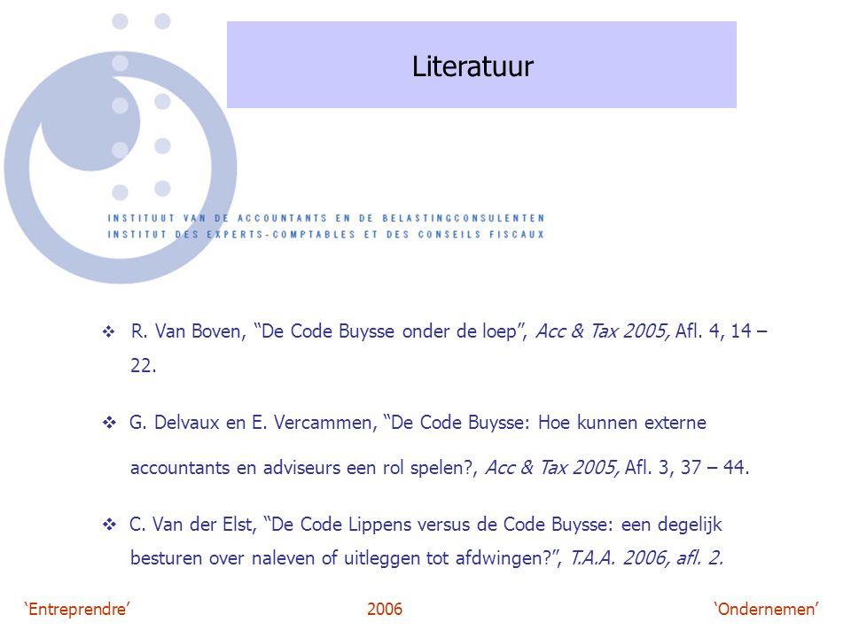 """'Entreprendre'2006 'Ondernemen' Literatuur  R. Van Boven, """"De Code Buysse onder de loep"""", Acc & Tax 2005, Afl. 4, 14 – 22.  G. Delvaux en E. Vercamm"""