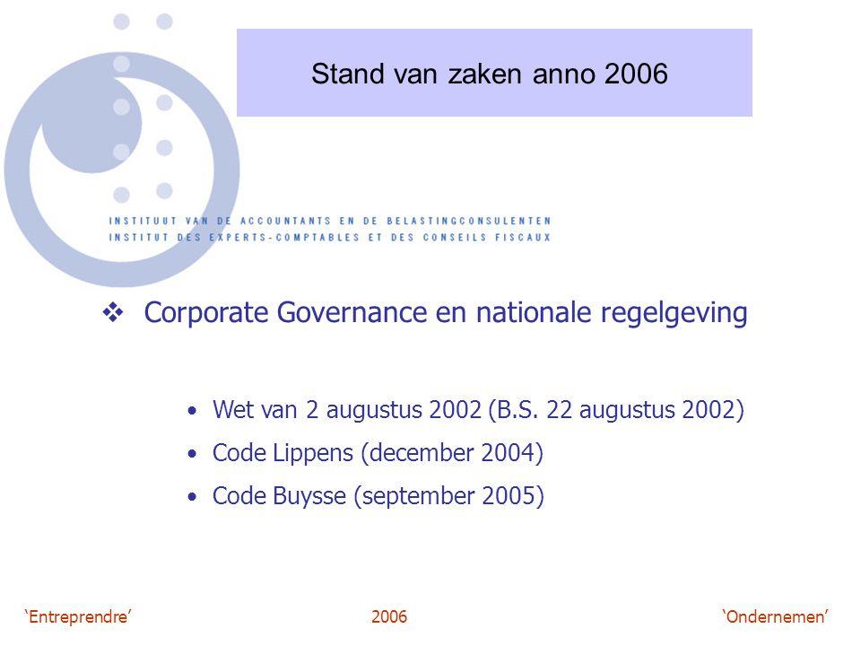 'Entreprendre'2006 'Ondernemen' Stand van zaken anno 2006  Corporate Governance en nationale regelgeving Wet van 2 augustus 2002 (B.S. 22 augustus 20