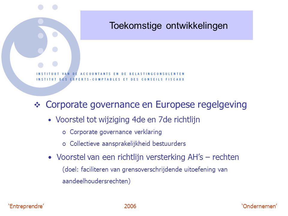 'Entreprendre'2006 'Ondernemen' Toekomstige ontwikkelingen  Corporate governance en Europese regelgeving Voorstel tot wijziging 4de en 7de richtlijn