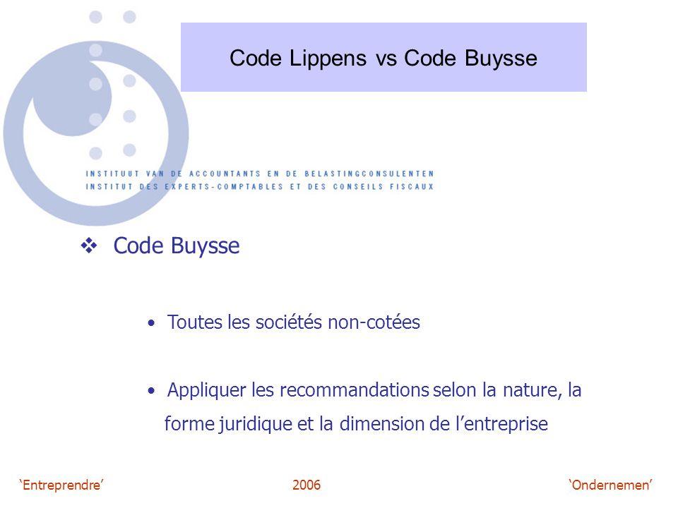 'Entreprendre'2006 'Ondernemen' Code Lippens vs Code Buysse  Code Buysse Toutes les sociétés non-cotées Appliquer les recommandations selon la nature, la forme juridique et la dimension de l'entreprise