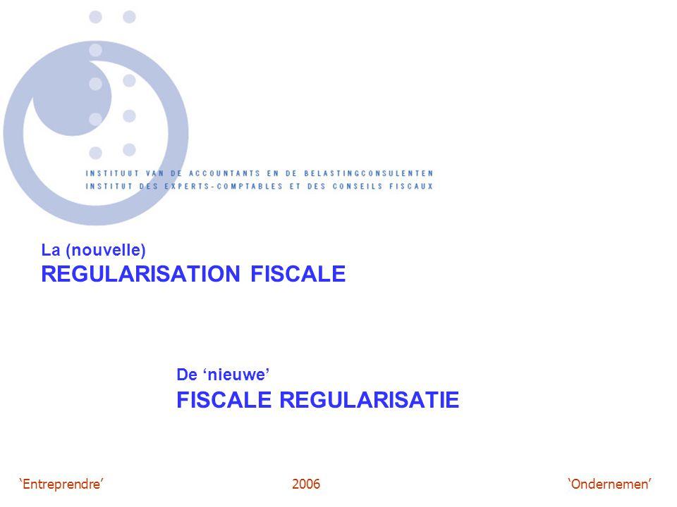 'Entreprendre'2006 'Ondernemen' La (nouvelle) REGULARISATION FISCALE De 'nieuwe' FISCALE REGULARISATIE