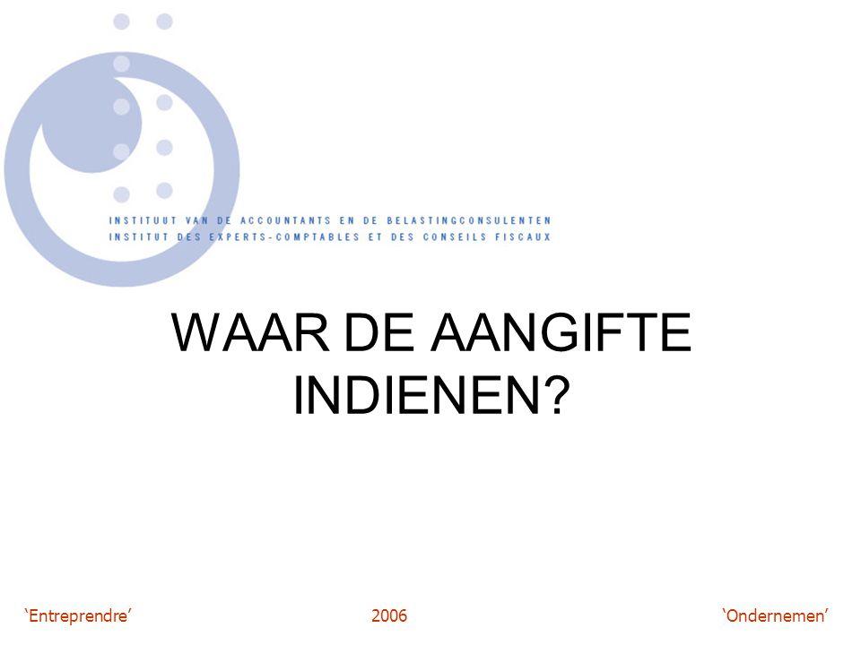 'Entreprendre'2006 'Ondernemen' WAAR DE AANGIFTE INDIENEN