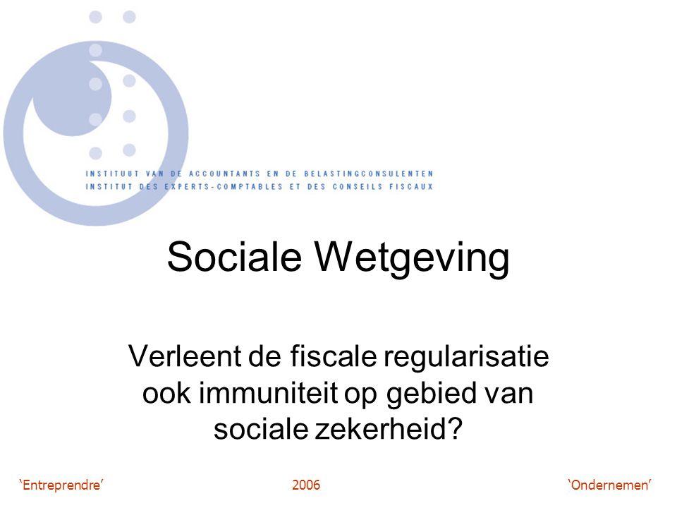 'Entreprendre'2006 'Ondernemen' Sociale Wetgeving Verleent de fiscale regularisatie ook immuniteit op gebied van sociale zekerheid