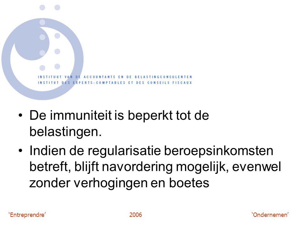 'Entreprendre'2006 'Ondernemen' De immuniteit is beperkt tot de belastingen.