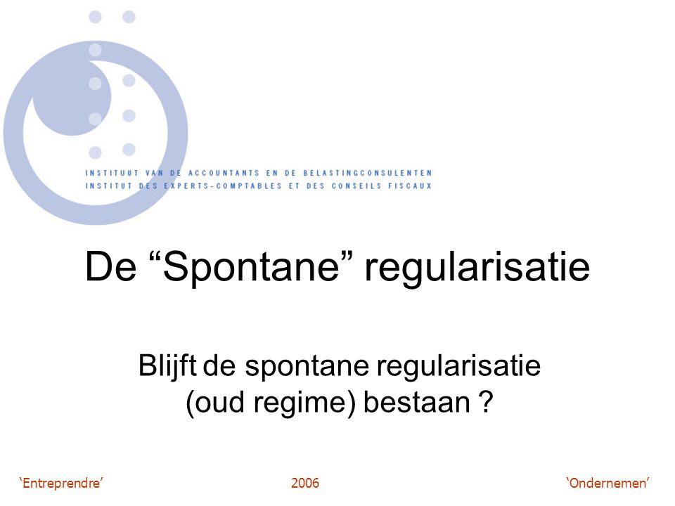 'Entreprendre'2006 'Ondernemen' De Spontane regularisatie Blijft de spontane regularisatie (oud regime) bestaan