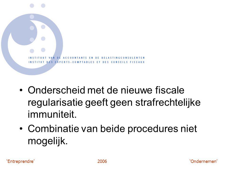 'Entreprendre'2006 'Ondernemen' Onderscheid met de nieuwe fiscale regularisatie geeft geen strafrechtelijke immuniteit.
