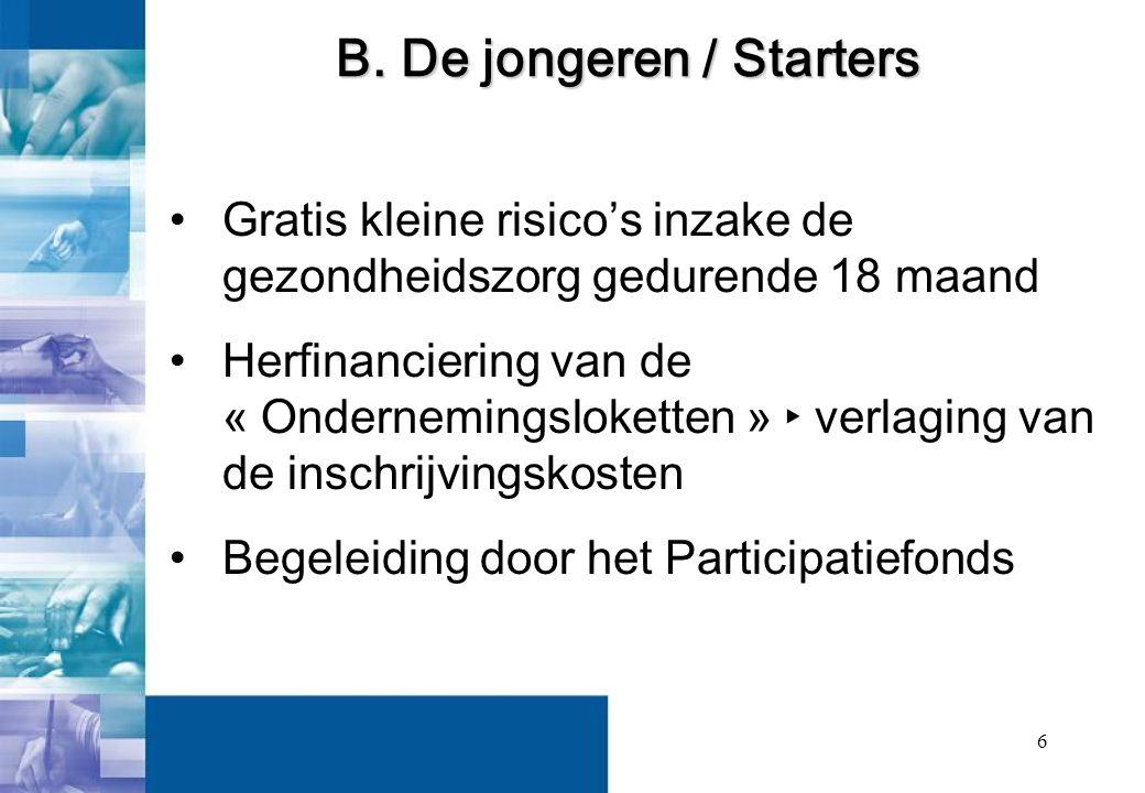 6 Gratis kleine risico's inzake de gezondheidszorg gedurende 18 maand Herfinanciering van de « Ondernemingsloketten » ‣ verlaging van de inschrijvingskosten Begeleiding door het Participatiefonds B.