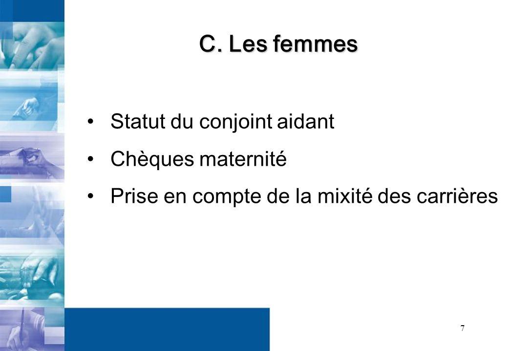 7 Statut du conjoint aidant Chèques maternité Prise en compte de la mixité des carrières C.