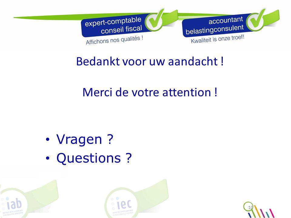 10 Bedankt voor uw aandacht ! Merci de votre attention ! Vragen ? Questions ?