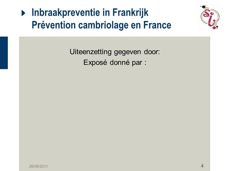 28/06/2011 4 Inbraakpreventie in Frankrijk Prévention cambriolage en France Uiteenzetting gegeven door: Exposé donné par :