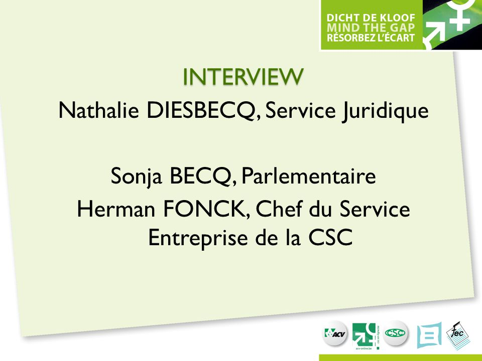 INTERVIEW Nathalie DIESBECQ, Service Juridique Sonja BECQ, Parlementaire Herman FONCK, Chef du Service Entreprise de la CSC
