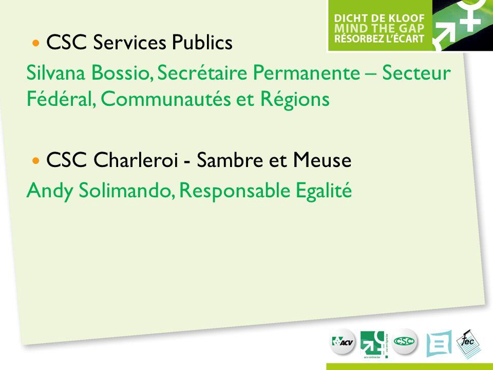 CSC Services Publics Silvana Bossio, Secrétaire Permanente – Secteur Fédéral, Communautés et Régions CSC Charleroi - Sambre et Meuse Andy Solimando, R