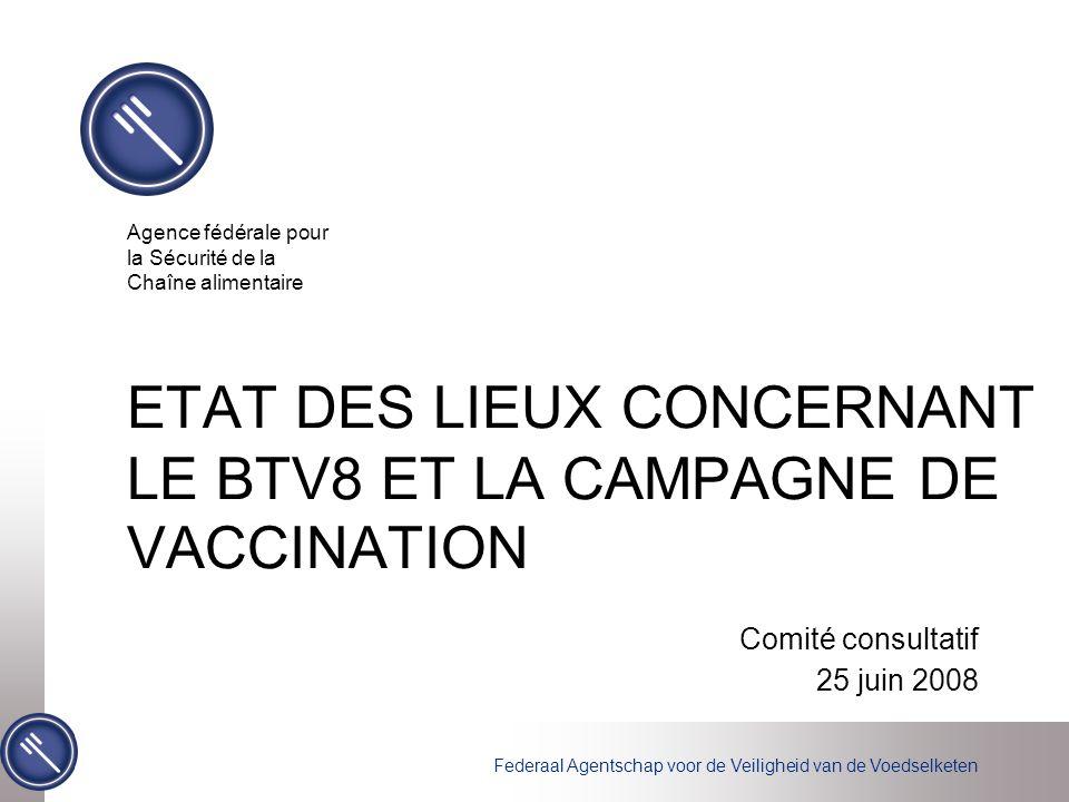 Federaal Agentschap voor de Veiligheid van de Voedselketen ETAT DES LIEUX CONCERNANT LE BTV8 ET LA CAMPAGNE DE VACCINATION Comité consultatif 25 juin