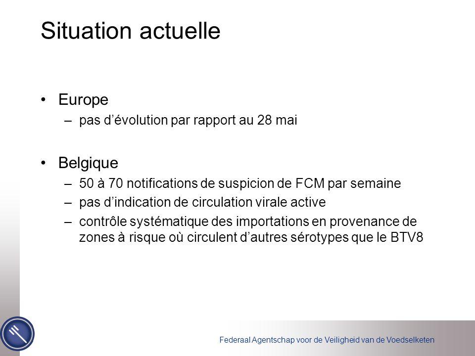 Federaal Agentschap voor de Veiligheid van de Voedselketen Situation actuelle Europe –pas d'évolution par rapport au 28 mai Belgique –50 à 70 notifica