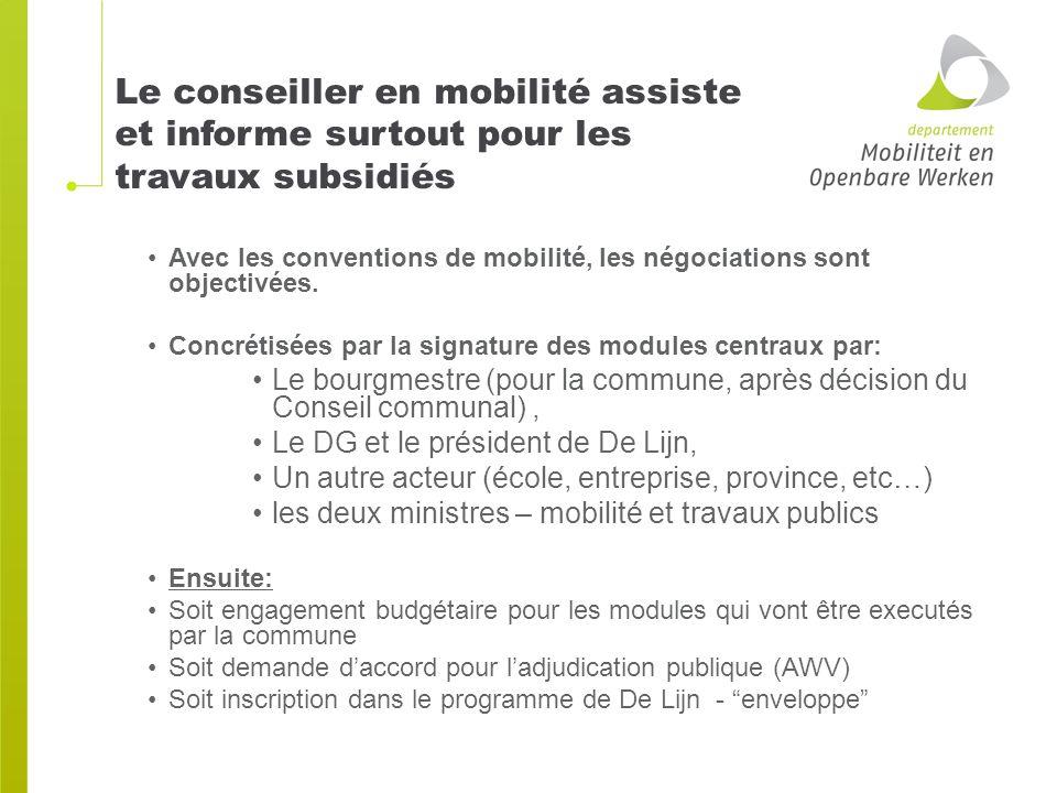 Le conseiller en mobilité assiste et informe surtout pour les travaux subsidiés Avec les conventions de mobilité, les négociations sont objectivées.