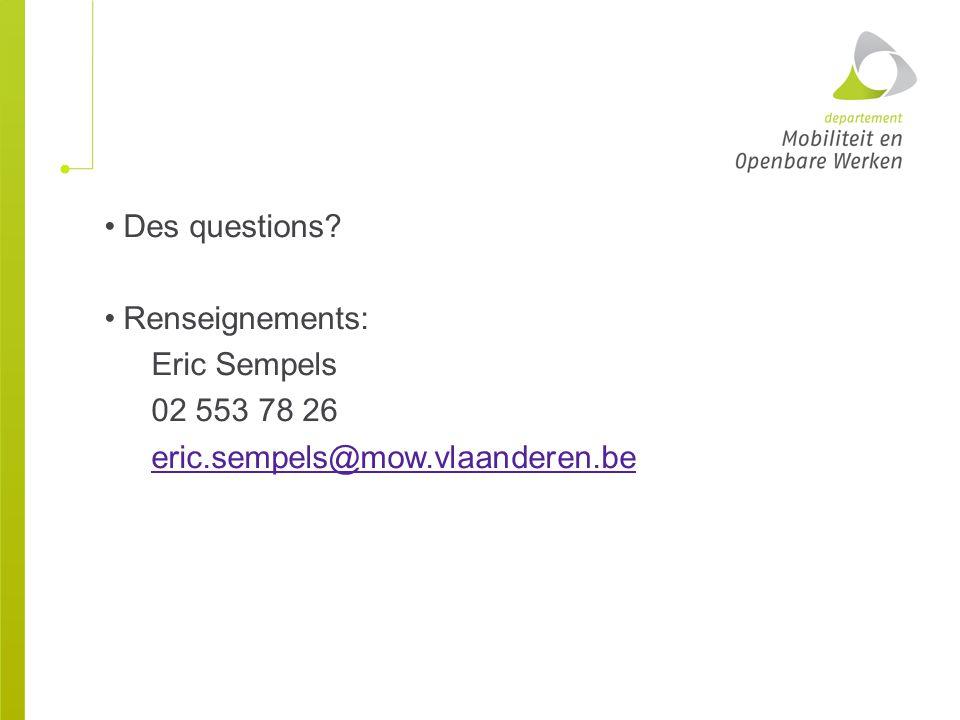 Des questions Renseignements: Eric Sempels 02 553 78 26 eric.sempels@mow.vlaanderen.be