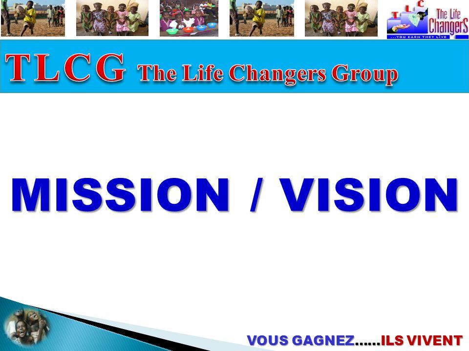 VOUS GAGNEZ……ILS VIVENT MISSION / VISION