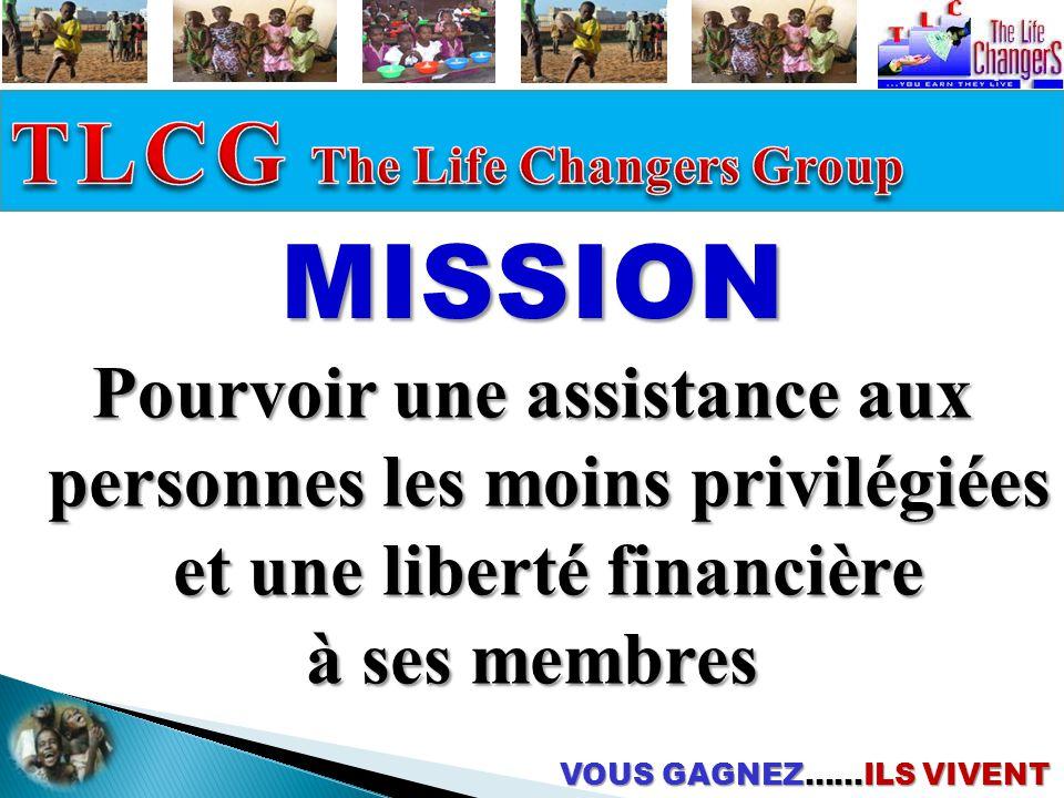 VOUS GAGNEZ……ILS VIVENT MISSION Pourvoir une assistance aux personnes les moins privilégiées et une liberté financière à ses membres