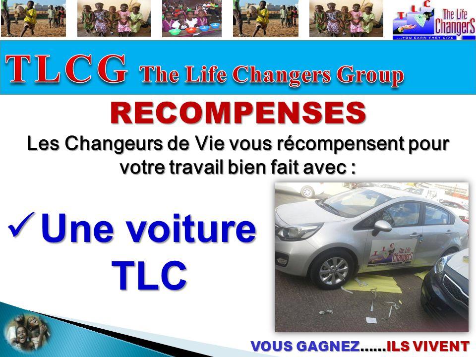 VOUS GAGNEZ……ILS VIVENT  U U U Une voiture TLC RECOMPENSES Les Changeurs de Vie vous récompensent pour votre travail bien fait avec :
