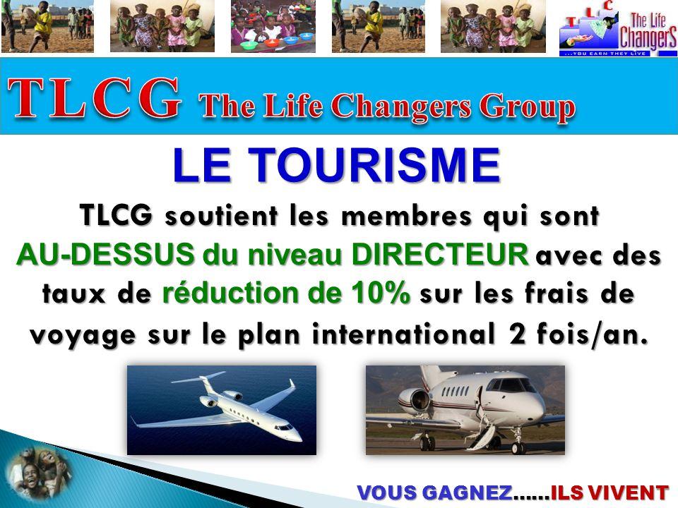 VOUS GAGNEZ……ILS VIVENT LE TOURISME TLCG soutient les membres qui sont AU-DESSUS du niveau DIRECTEUR avec des taux de réduction de 10% sur les frais de voyage sur le plan international 2 fois/an.