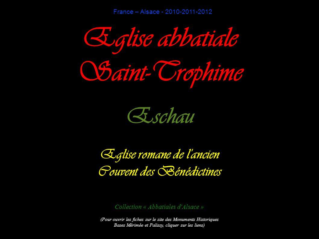 France – Alsace - 2010-2011-2012 Eglise abbatiale Saint-Trophime Eschau Eglise romane de l'ancien Couvent des Bénédictines Collection « Abbatiales d'A