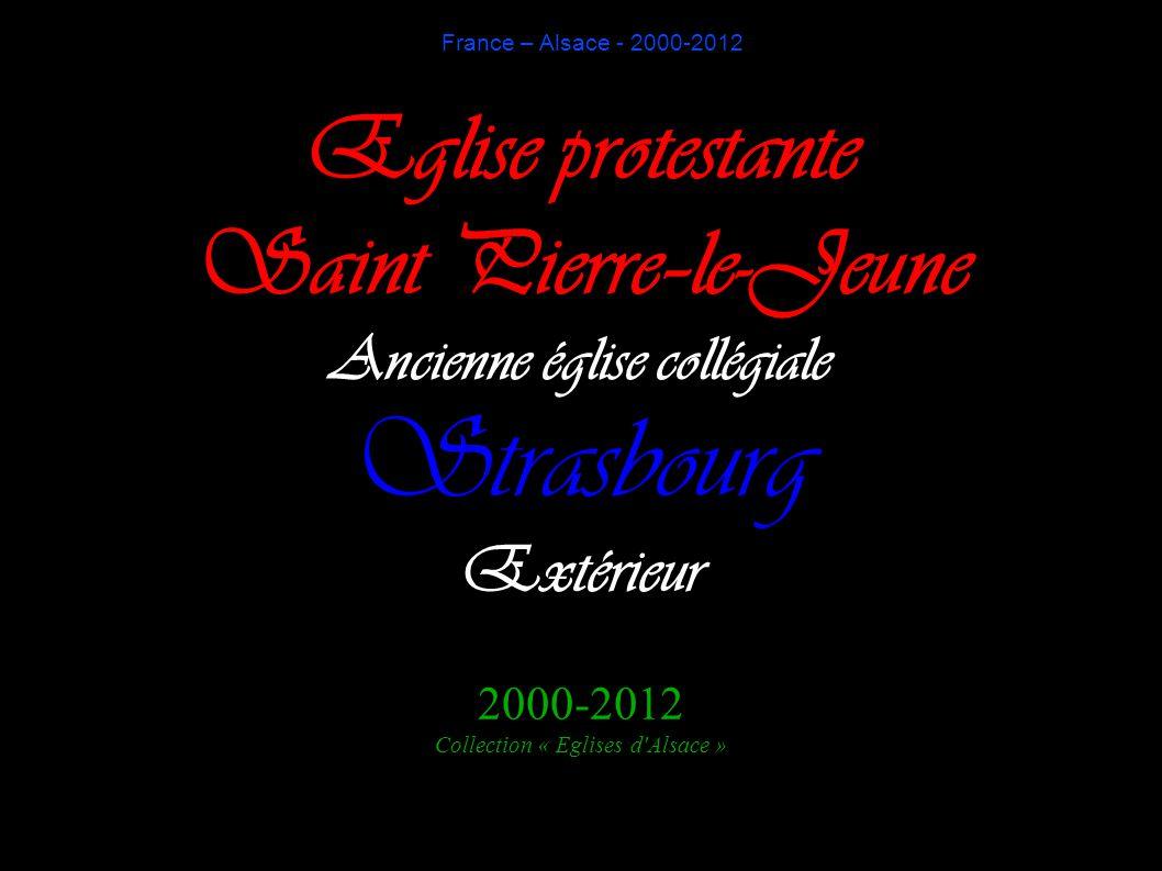 Eglise protestante Saint Pierre–le-Jeune Ancienne église collégiale Strasbourg Extérieur 2000-2012 Collection « Eglises d'Alsace » France – Alsace - 2